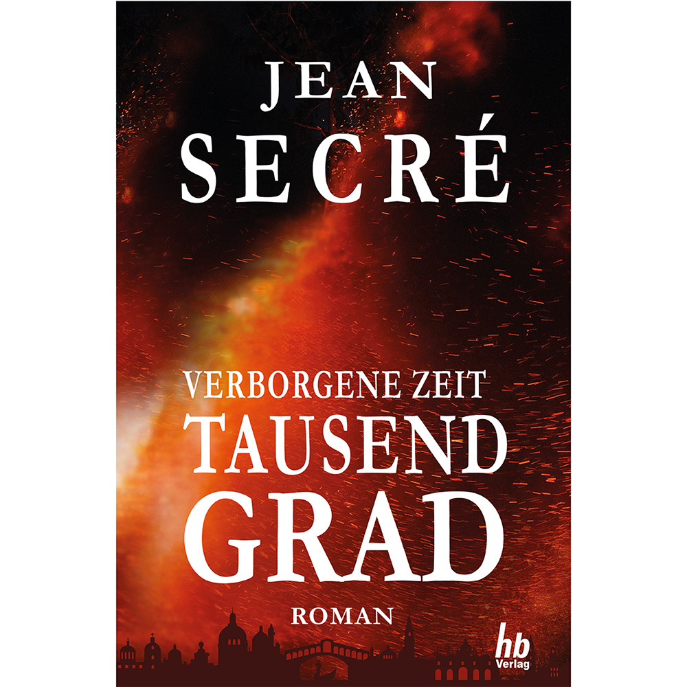 Cover Jean Secré TAUSEND GRAD aus der Trilogie Verborgene Zeit. Band 1 der Trilogie. Band 2 ERBSÜNDE kommt im April 2020. Band 3 WASSERBLAU im Herbst 2020