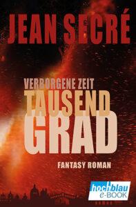 Jean Secré TAUSEND GRAD aus der Trilogie Verborgene Zeit. Band 1